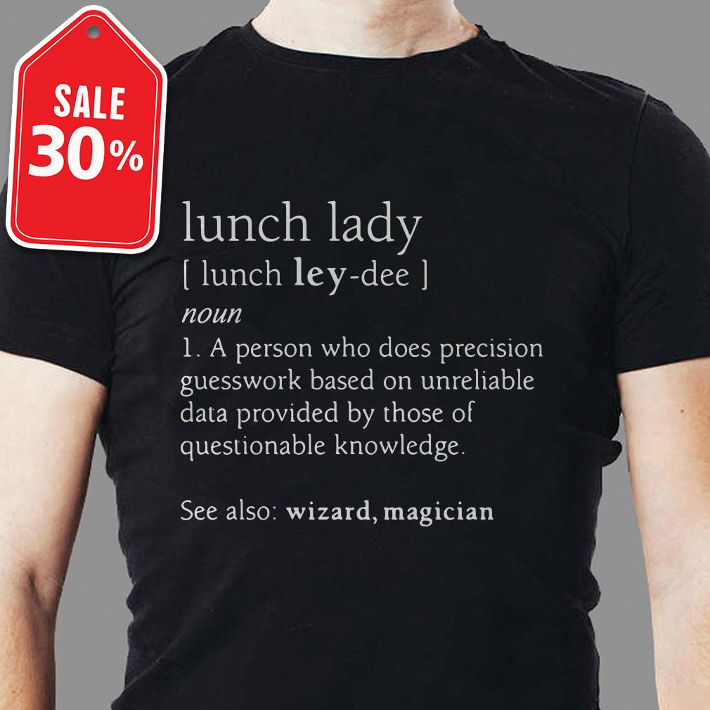 Lunch lady definition meaning a person who does precision shirt