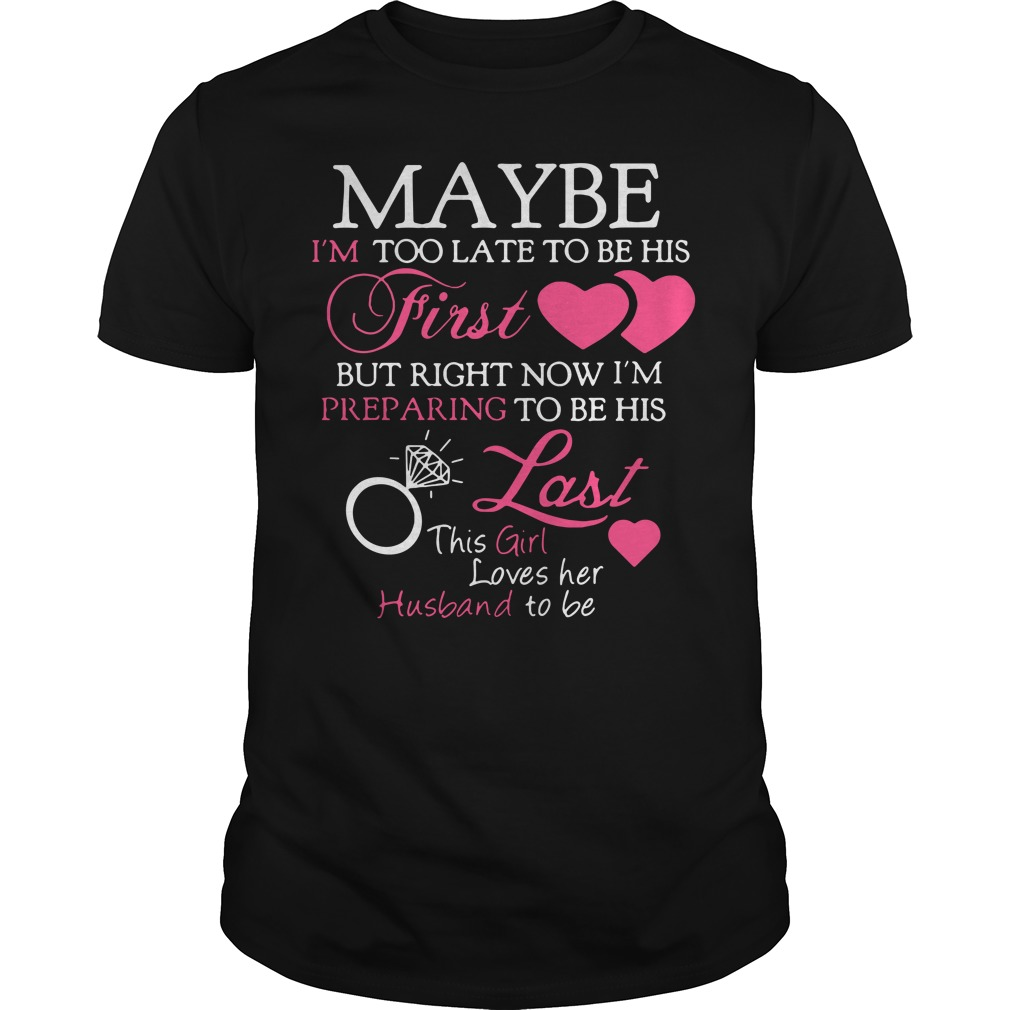 Maybe I'm too late to be his First but right now I'm preparing to be Guys shirt