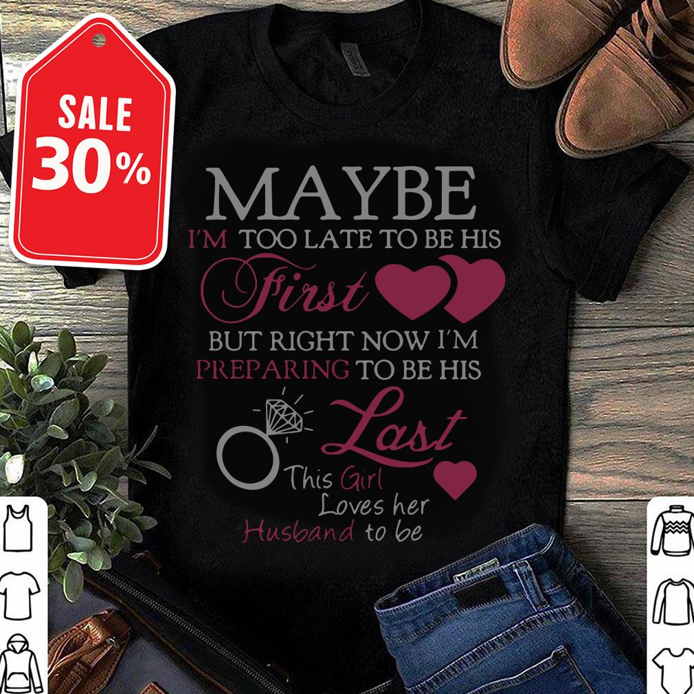 Maybe I'm too late to be his First but right now I'm preparing to be shirt