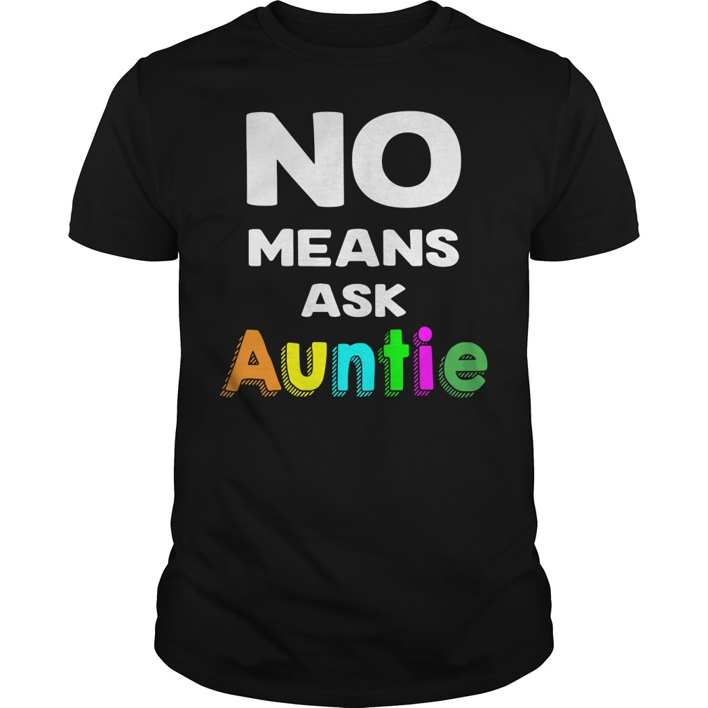 No means ask Auntie Guys shirt