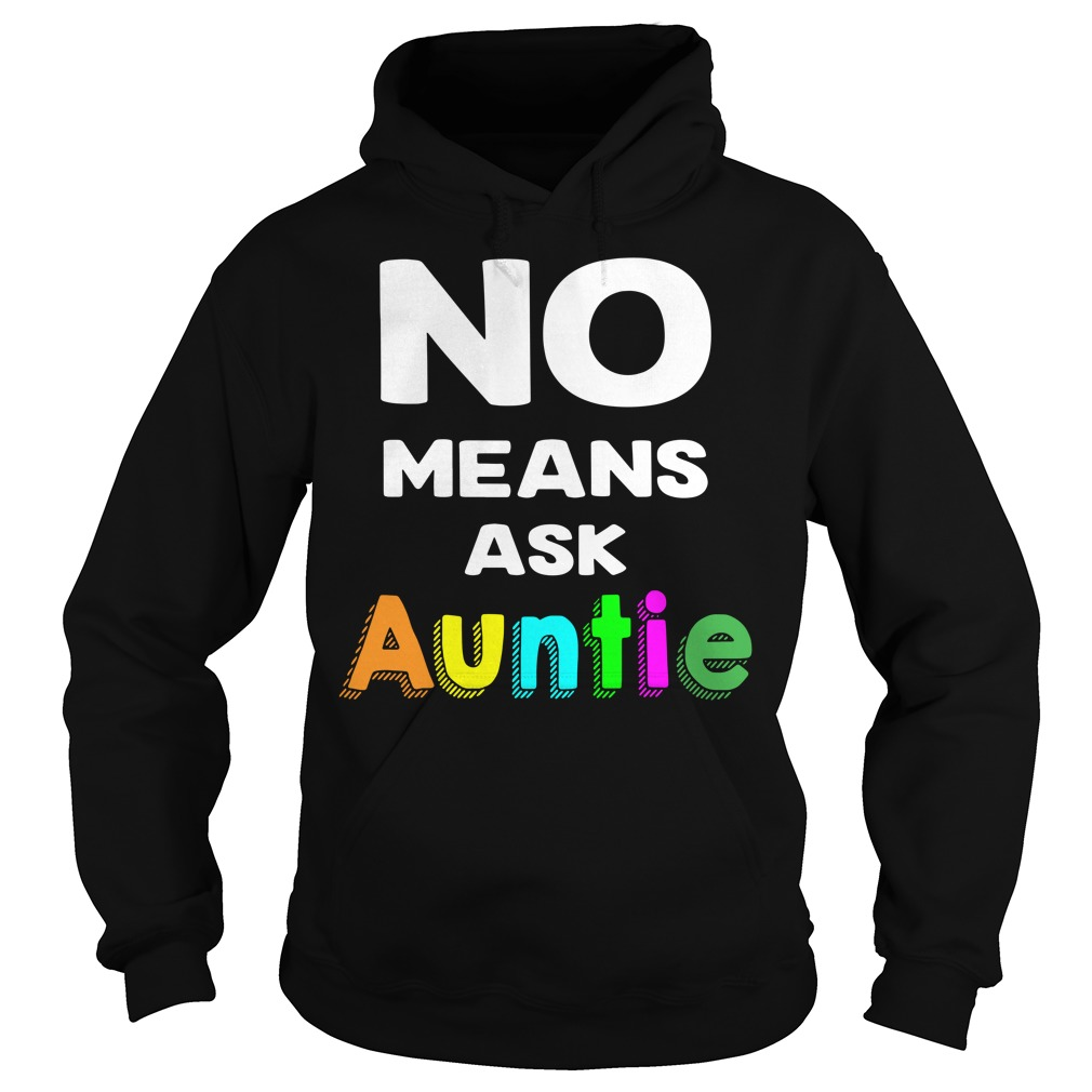 No means ask Auntie Hoodie