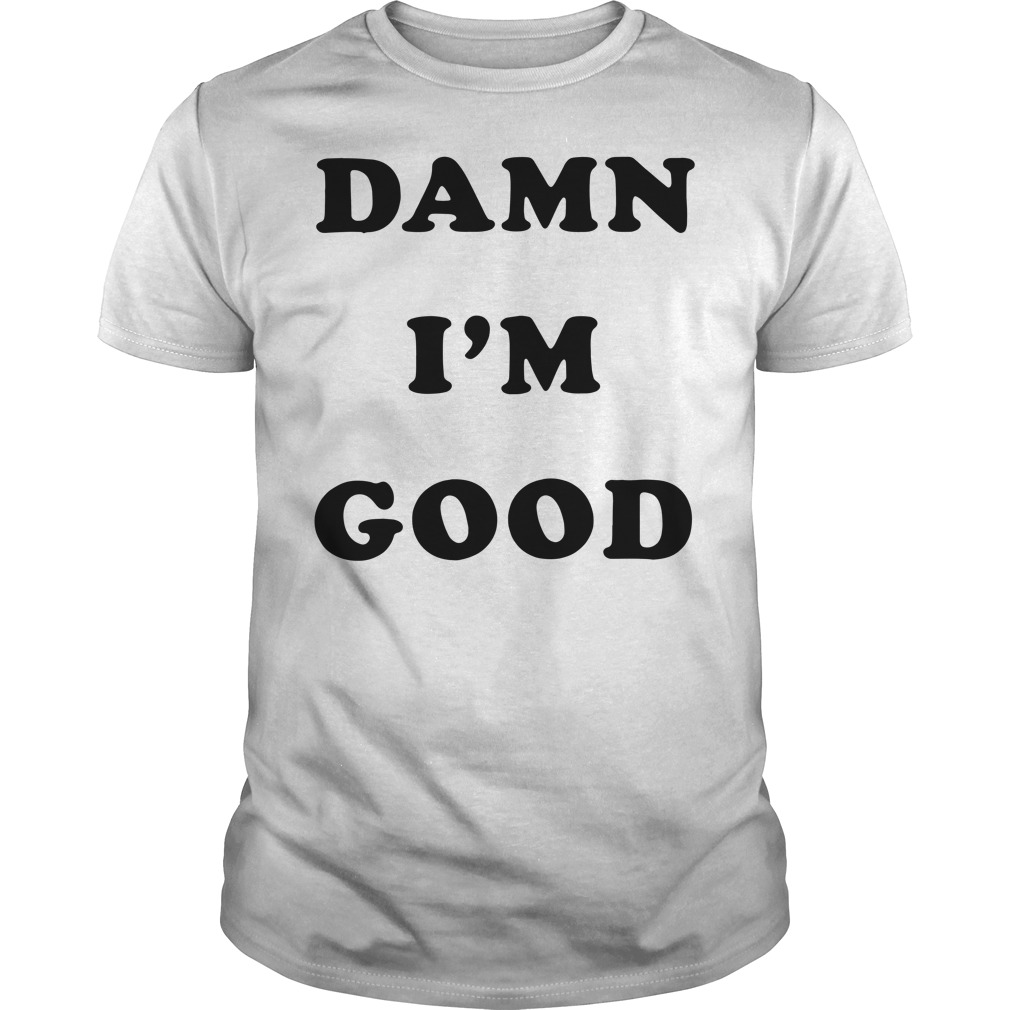 Official damn I'm good shirt