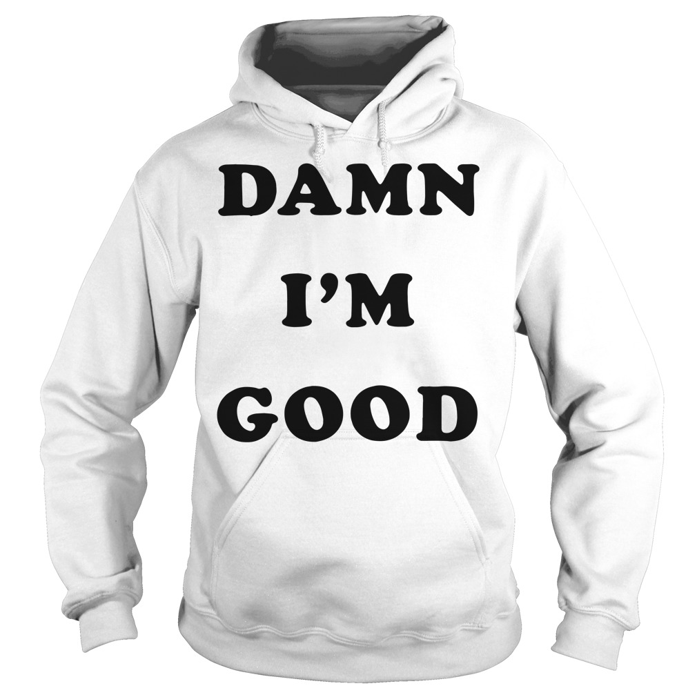 Official damn I'm good Hoodie