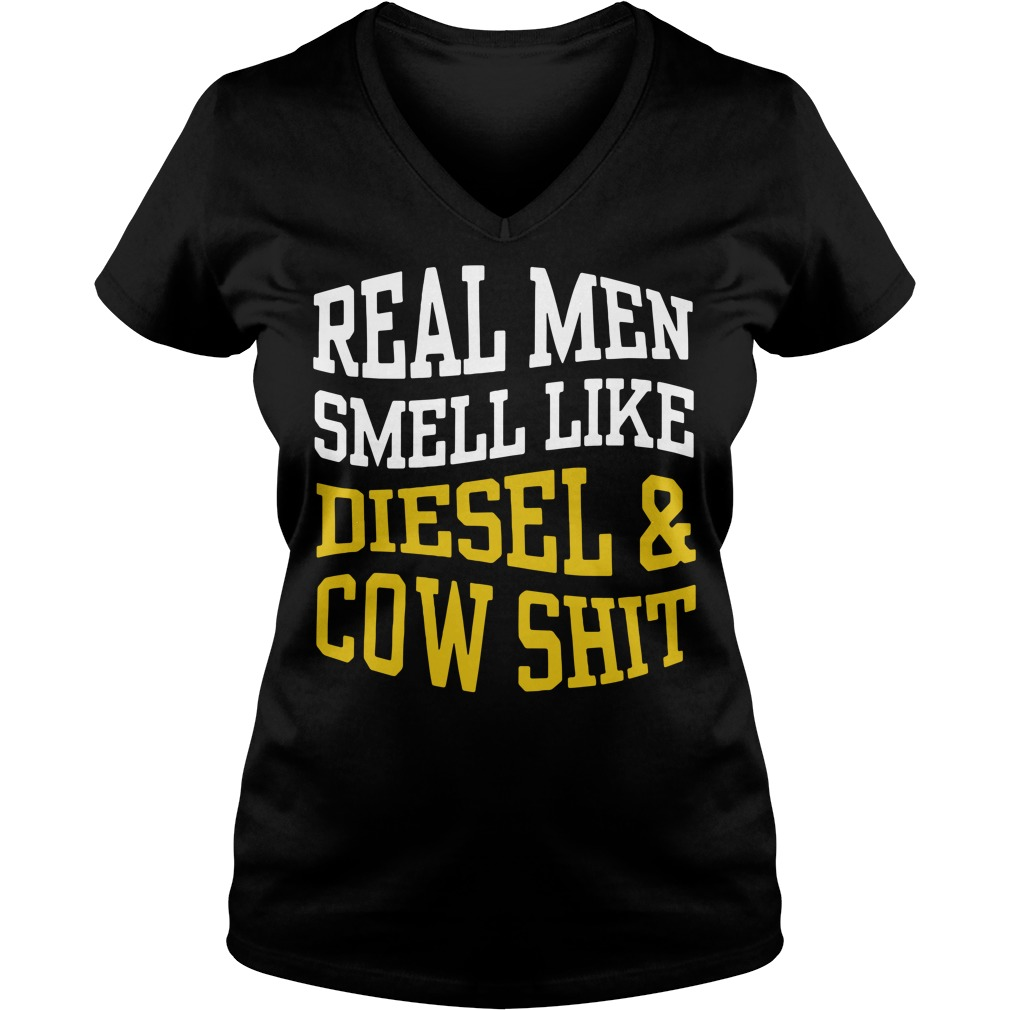 Real men smell like diesel and cow shit V-neck T-shirt