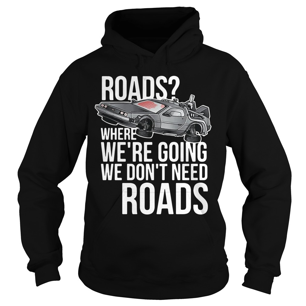 Roads where we're going we don't need roads car hoodie