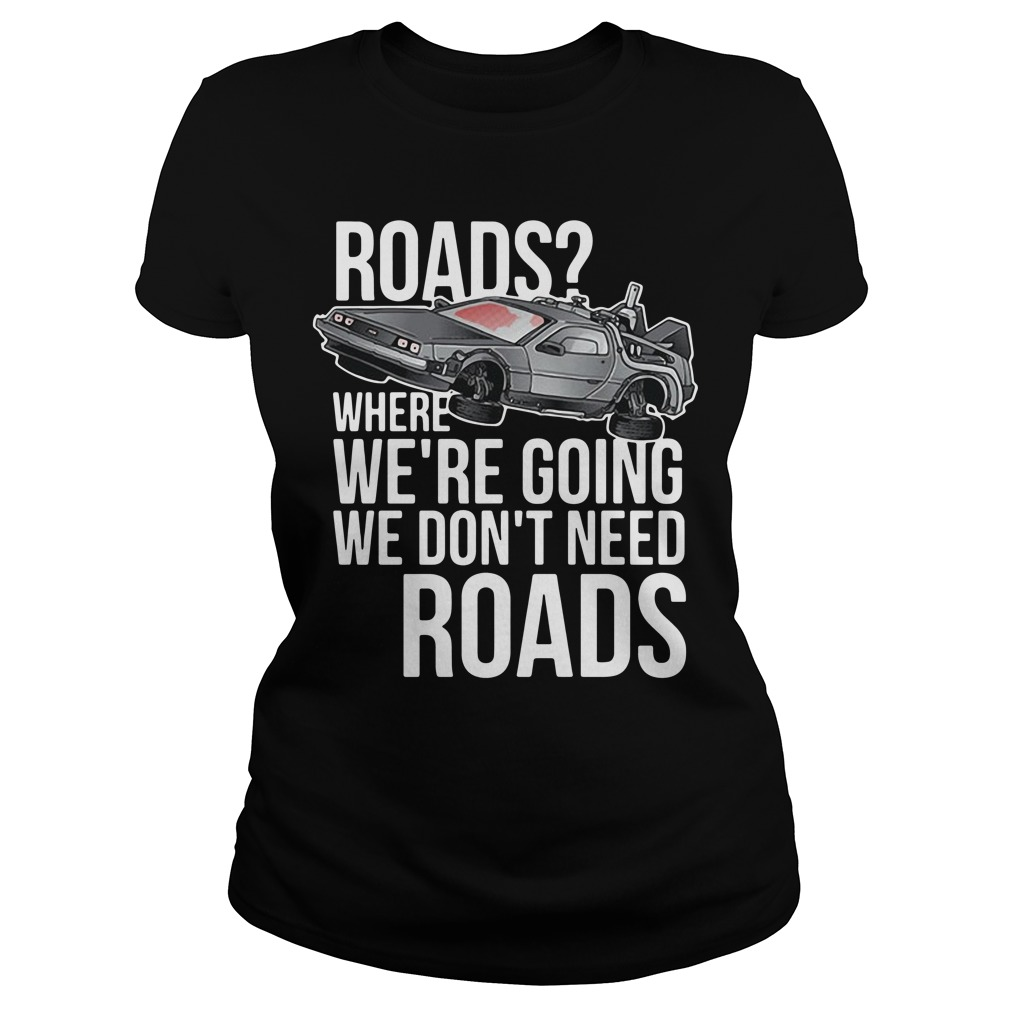 Roads where we're going we don't need roads car ladies tee