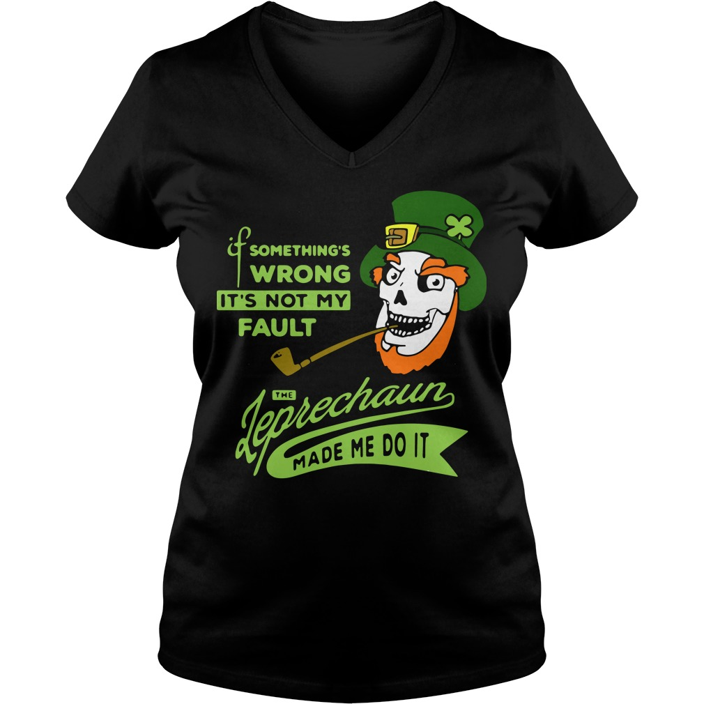 Something's wrong it's not my fault the Leprechaun made me do it v-neck t-shirt