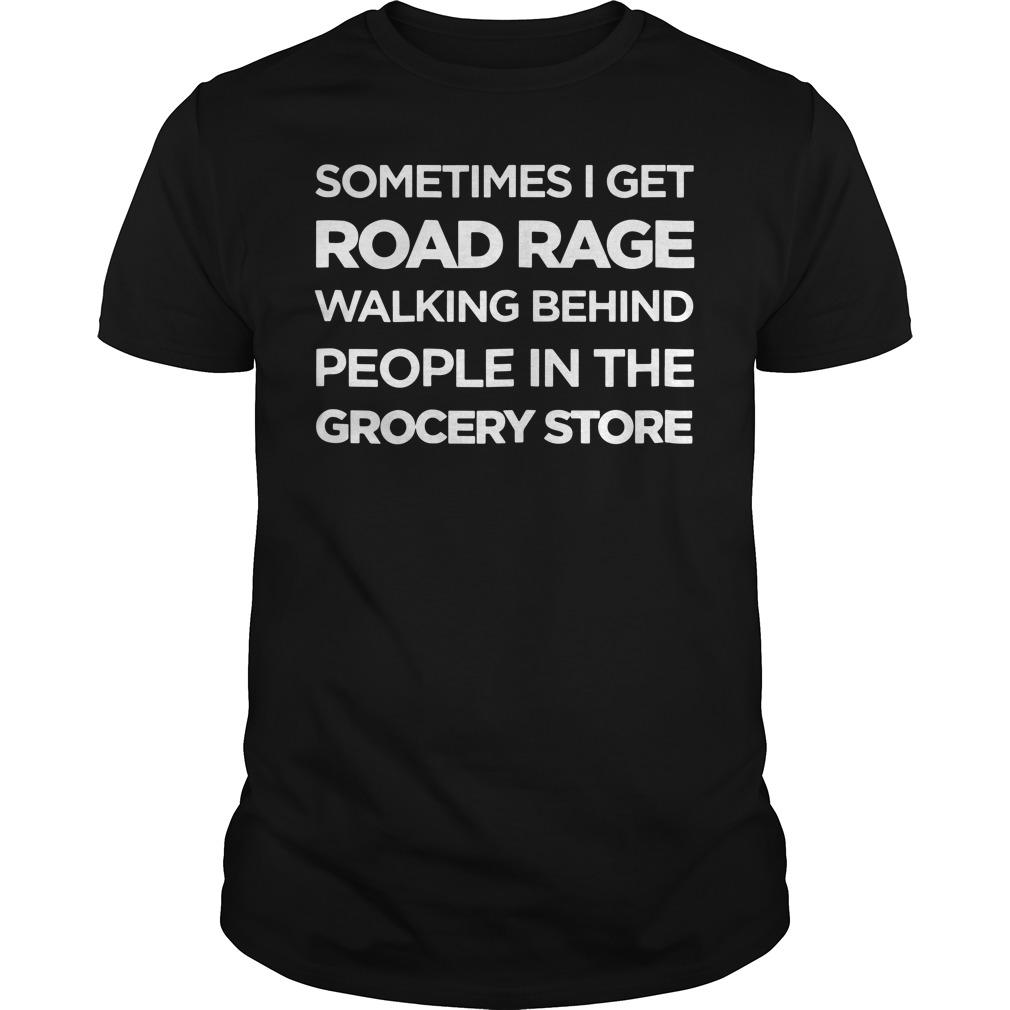 Sometimes I get road rage walking behind people Guys shirt
