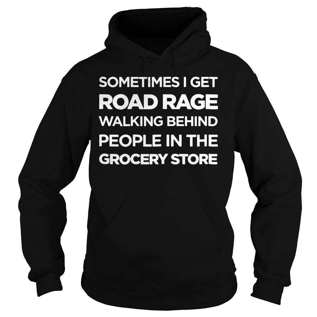 Sometimes I get road rage walking behind people Hoodie