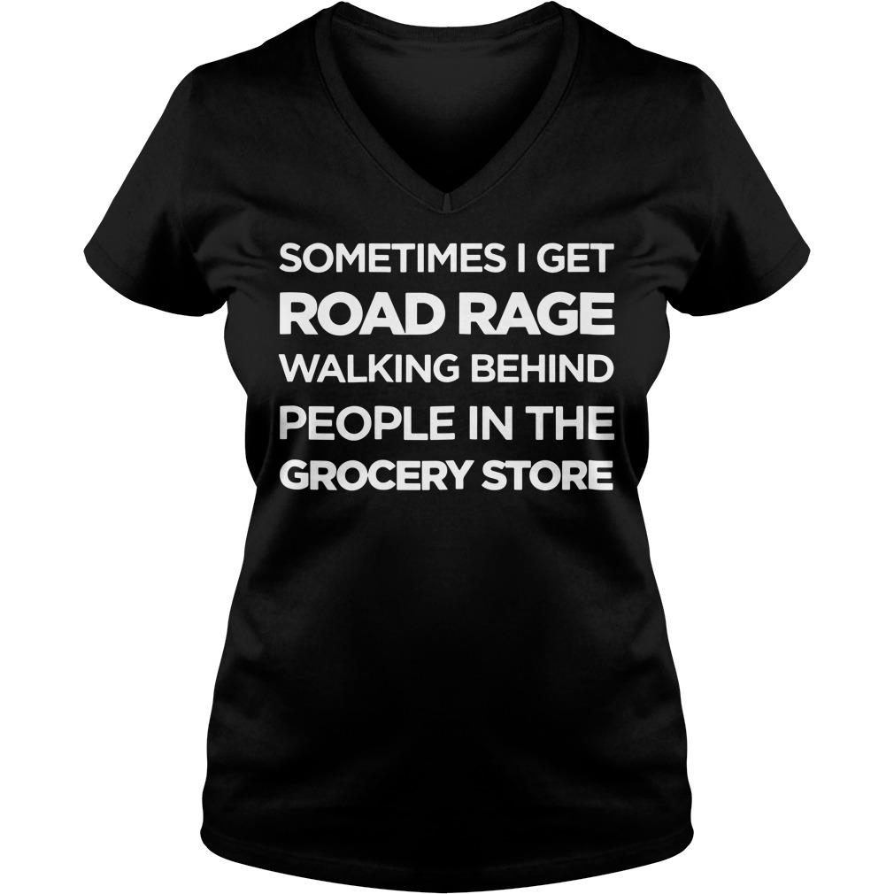 Sometimes I get road rage walking behind people V-neck T-shirt