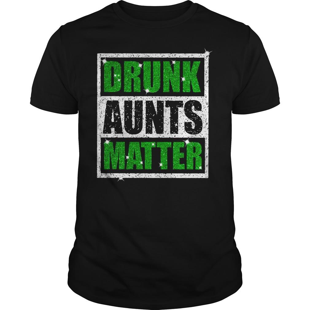 St Patricks Daydrunk aunts matter Guys shirt