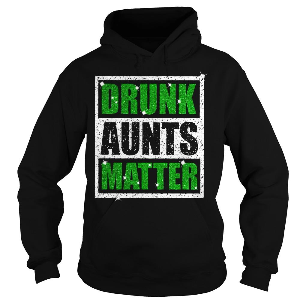 St Patricks Daydrunk aunts matter Hoodie