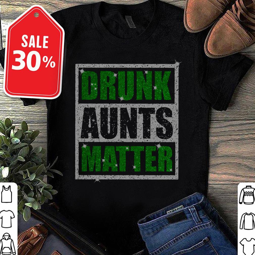 St Patricks Daydrunk aunts matter shirt