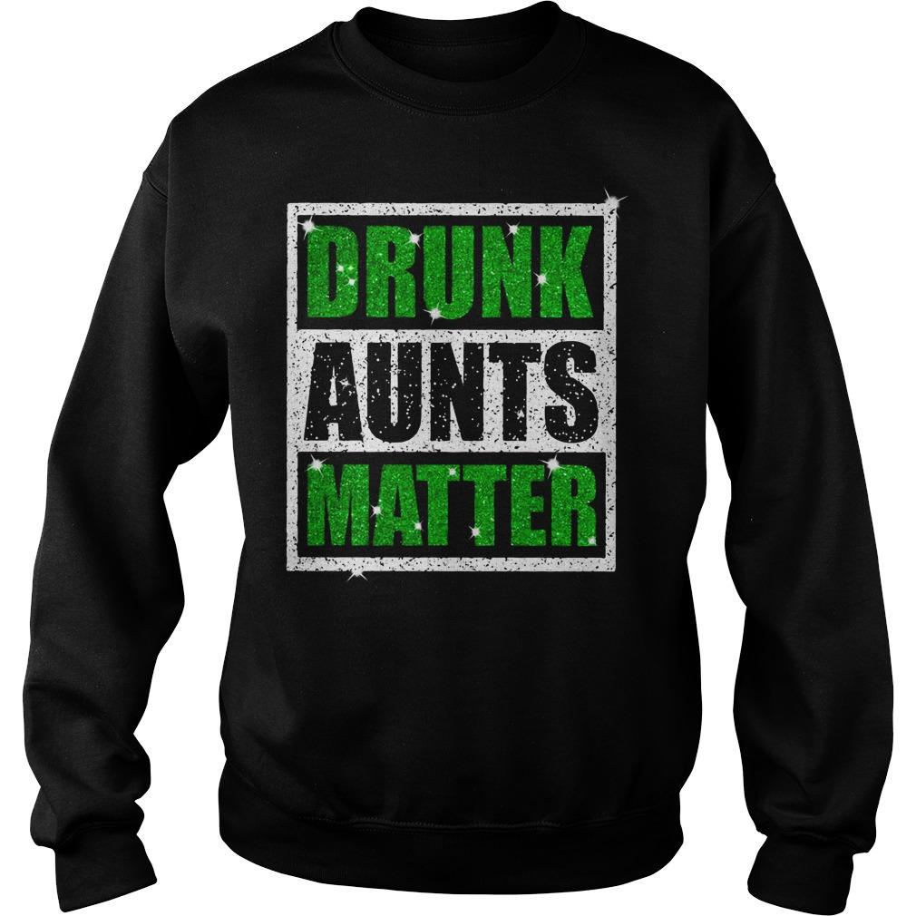 St Patricks Daydrunk aunts matter Sweater