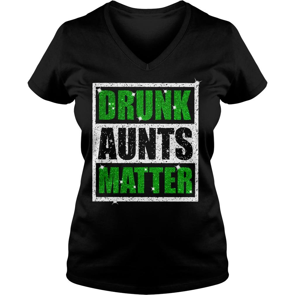 St Patricks Daydrunk aunts matter V-neck T-shirt