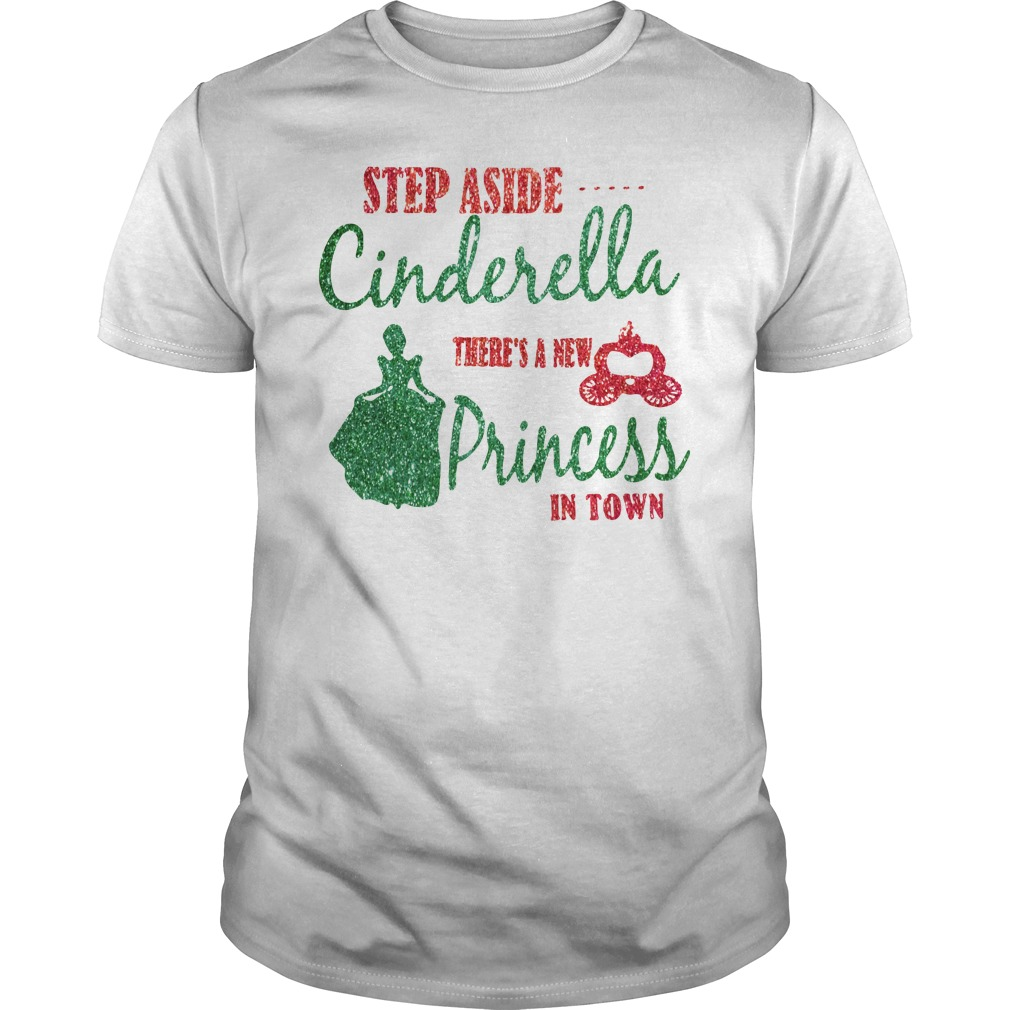 Step aside Cinderella there's a new Princess in town Guys shirt