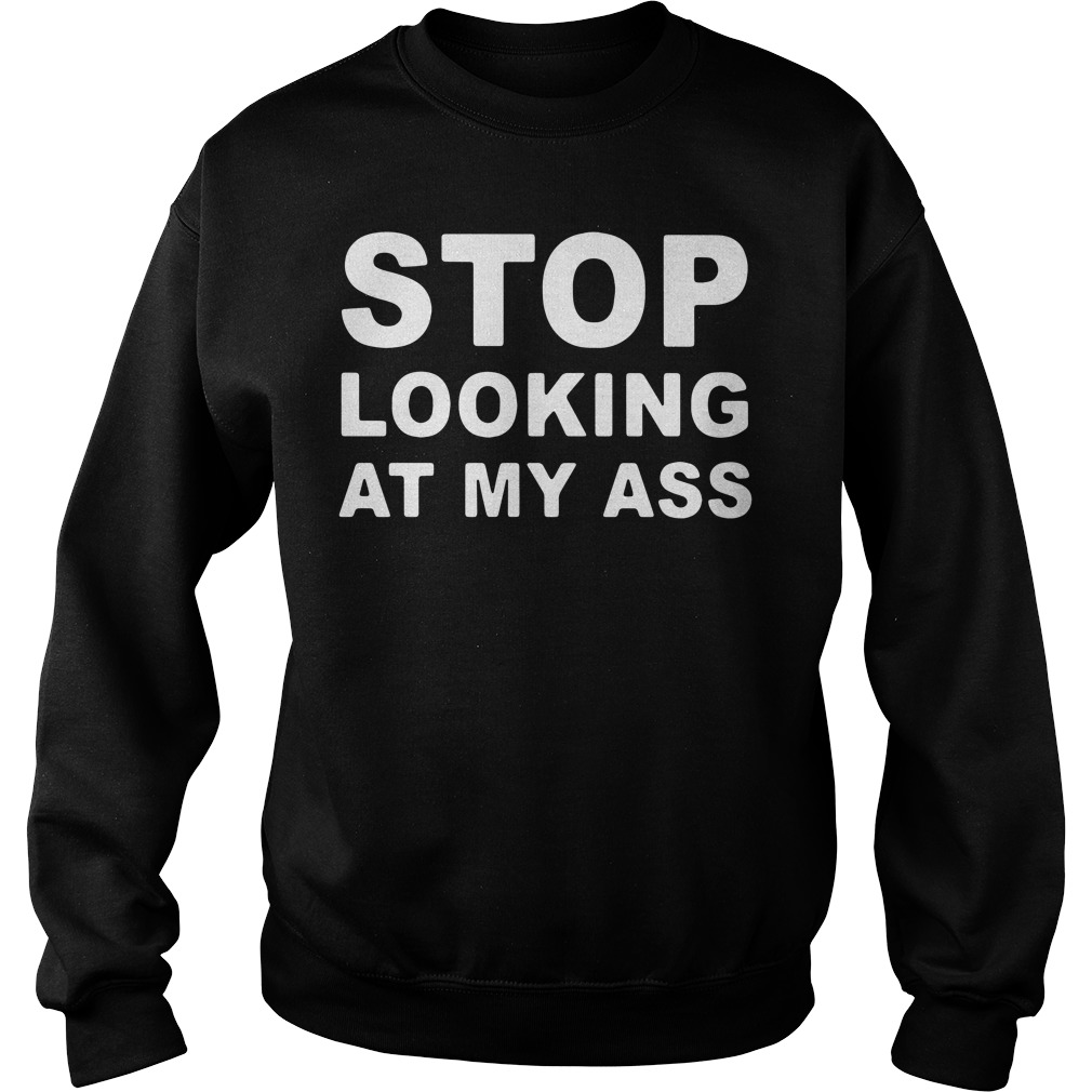 Stop looking at my ass Sweater
