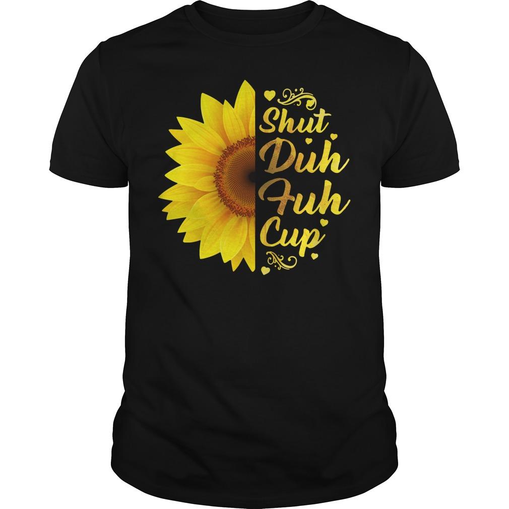 Sunflower shut duh fuh cup Guys shirt