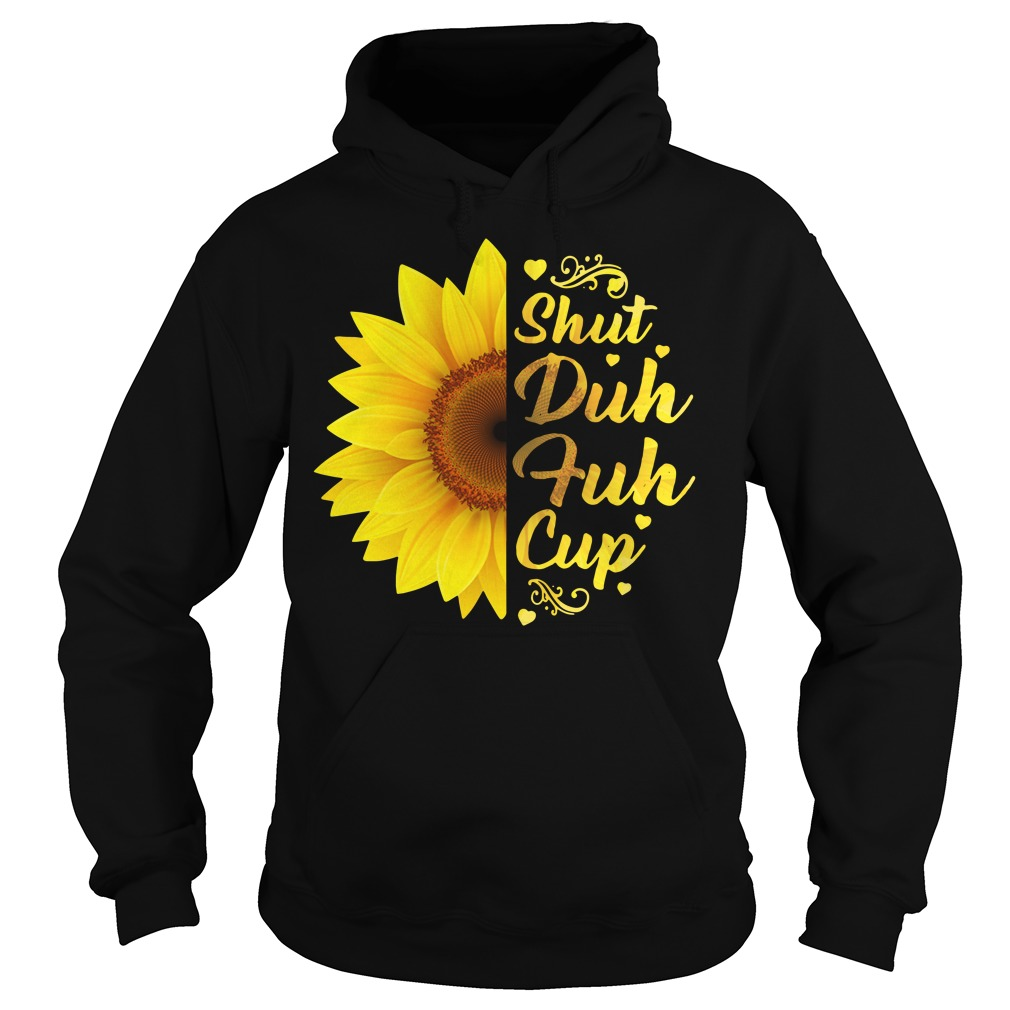 Sunflower shut duh fuh cup Hoodie
