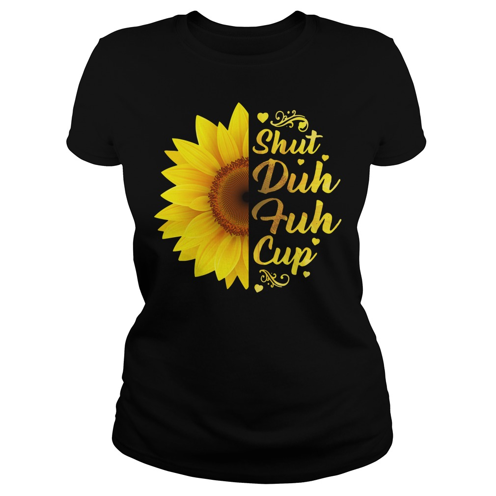 Sunflower shut duh fuh cup Ladies tee