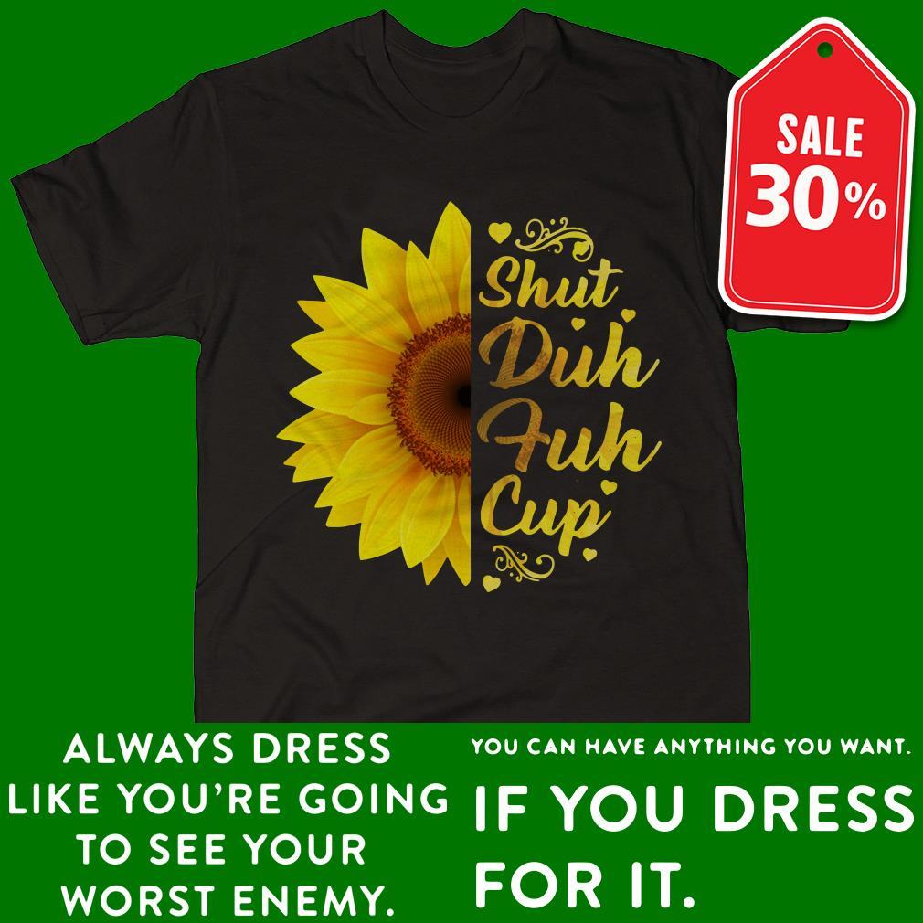 Sunflower shut duh fuh cup shirt