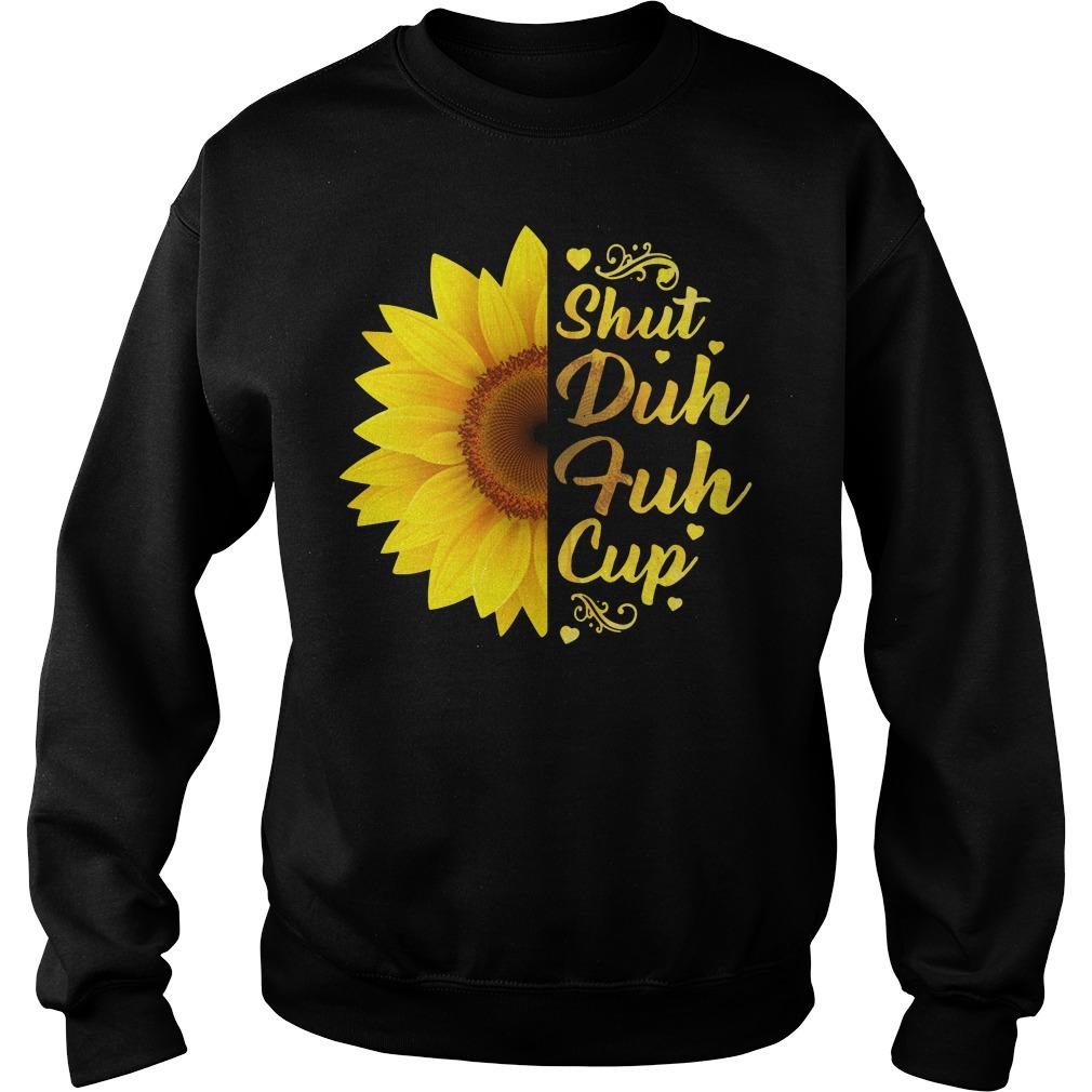 Sunflower shut duh fuh cup Sweater