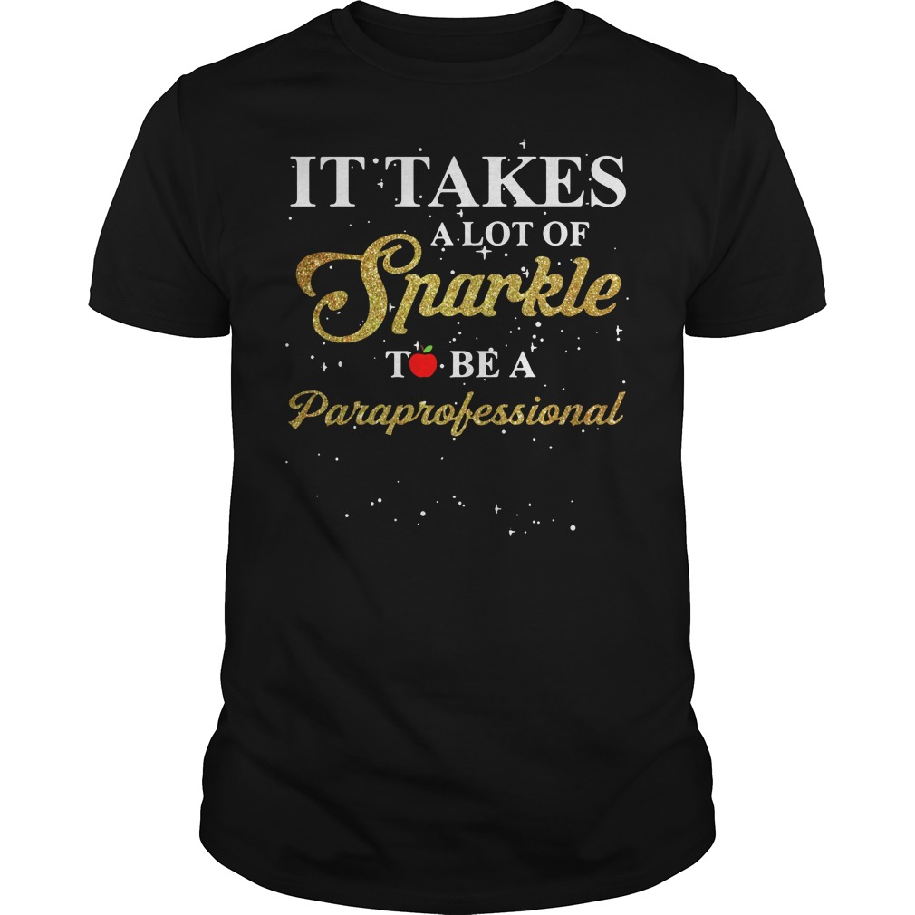 It takes a lot of Sparkle to be a Paraprofessional Guys shirt