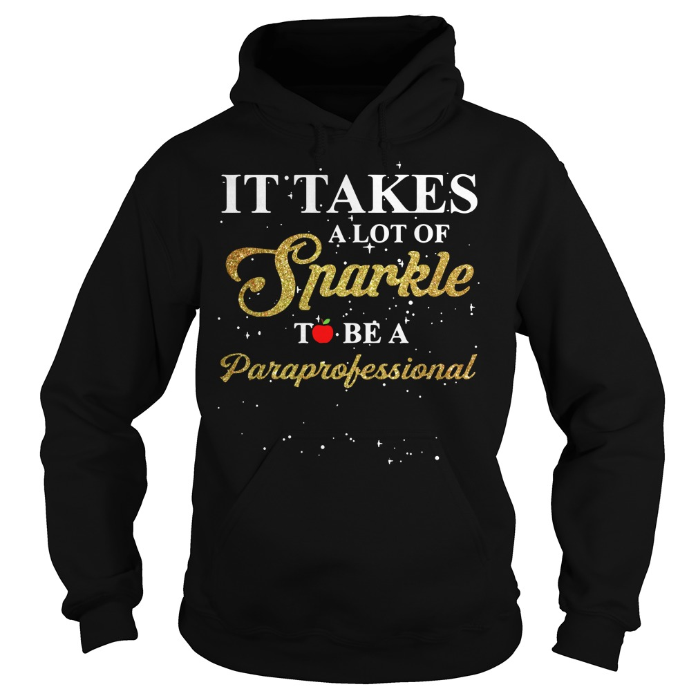 It takes a lot of Sparkle to be a Paraprofessional Hoodie