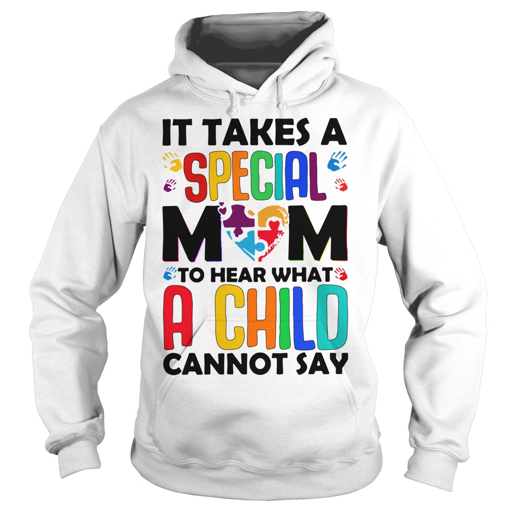 It takes a special Mom to hear what a child cannot say Hoodie