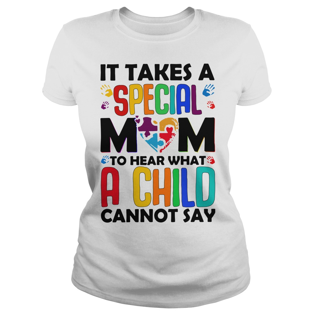 It takes a special Mom to hear what a child cannot say shirt