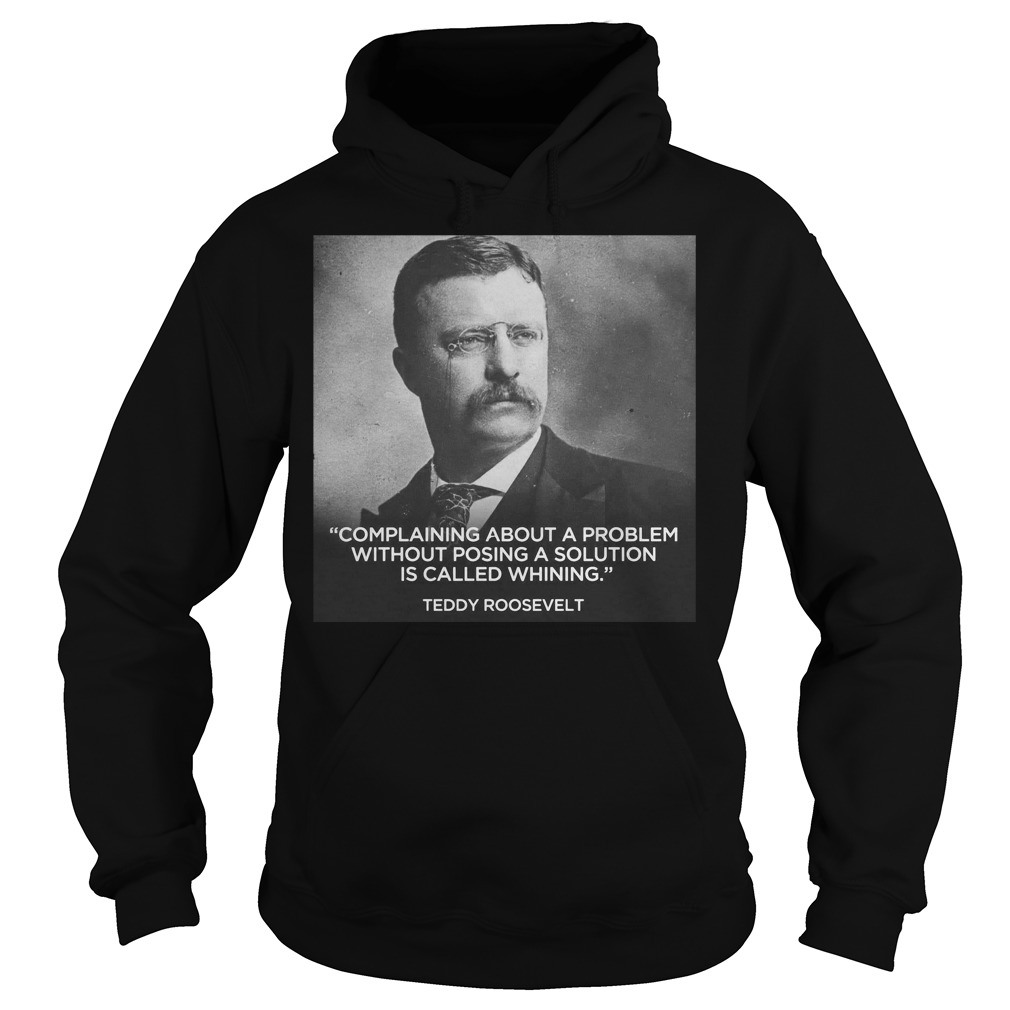 Teddy Roosevelt complaining about a problem without posing Hoodie