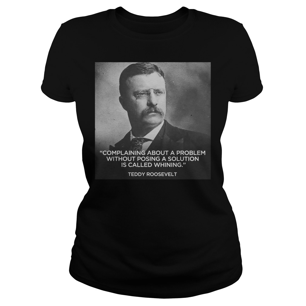 Teddy Roosevelt complaining about a problem without posing Ladies tee