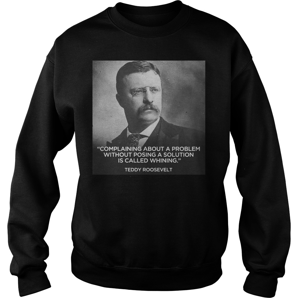 Teddy Roosevelt complaining about a problem without posing Sweater