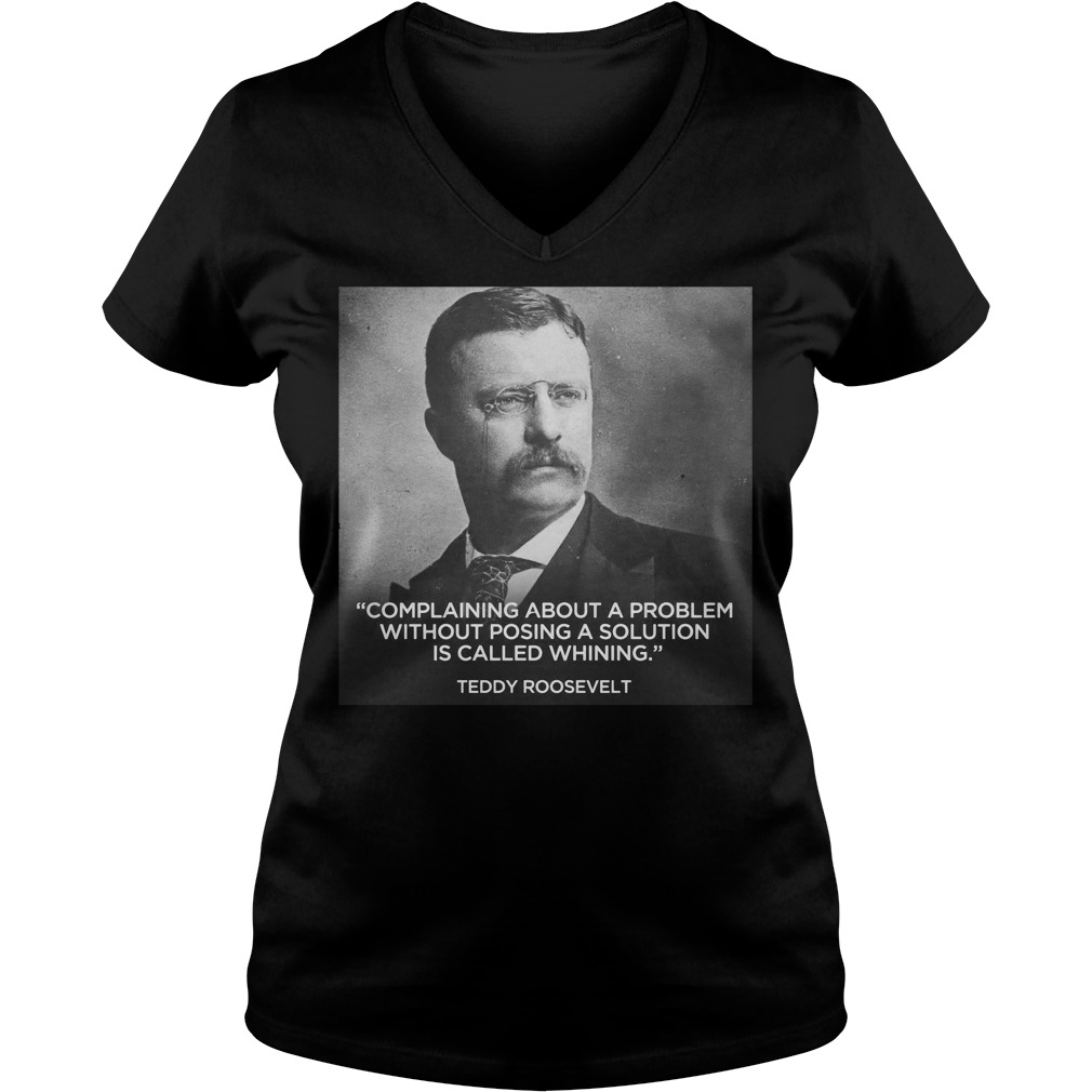 Teddy Roosevelt complaining about a problem without posing V-neck T-shirt