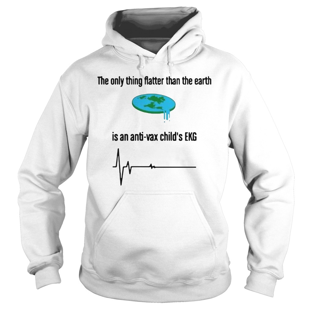 The only thing flatter than the earth is an anti-var child's EKG this Hoodie