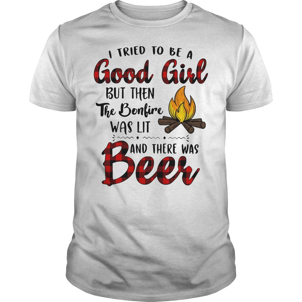 I tried to be a Good Girl but then the bonfire was lit and there was Beer Guys shirt