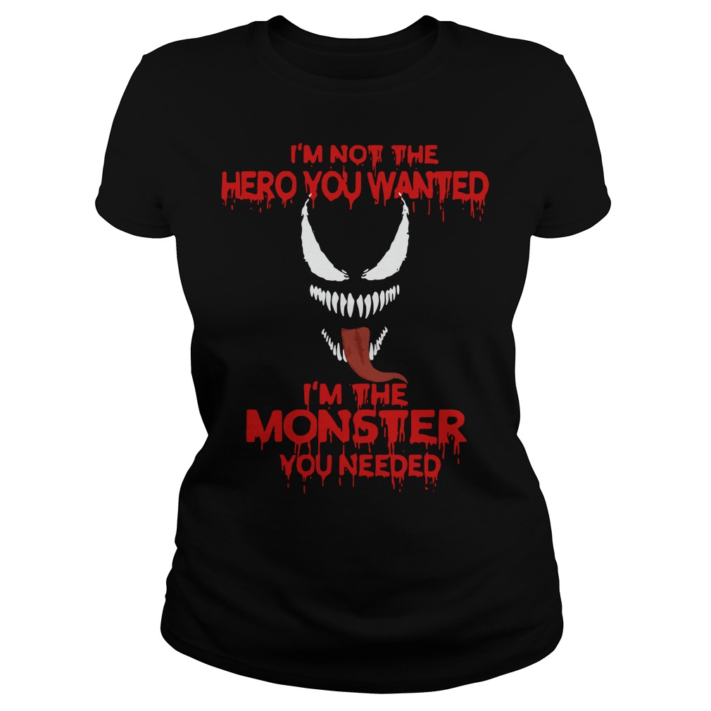 Venom I'm not the hero you wanted I'm the monster you needed Ladies tee