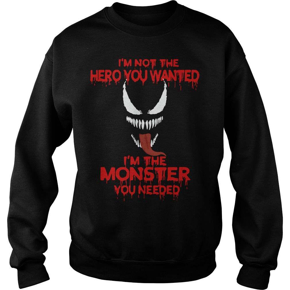 Venom I'm not the hero you wanted I'm the monster you needed Sweater