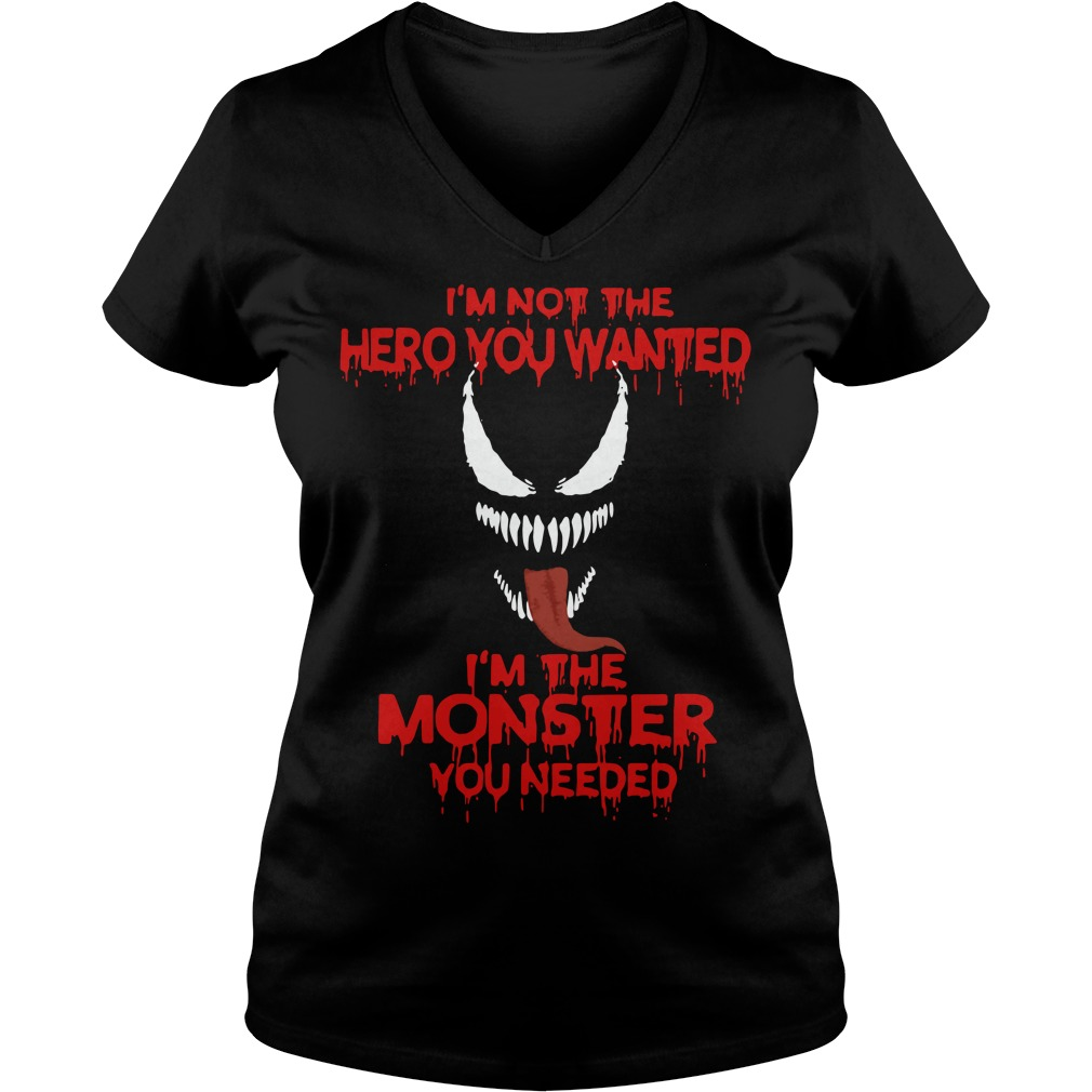 Venom I'm not the hero you wanted I'm the monster you needed V-neck T-shirt