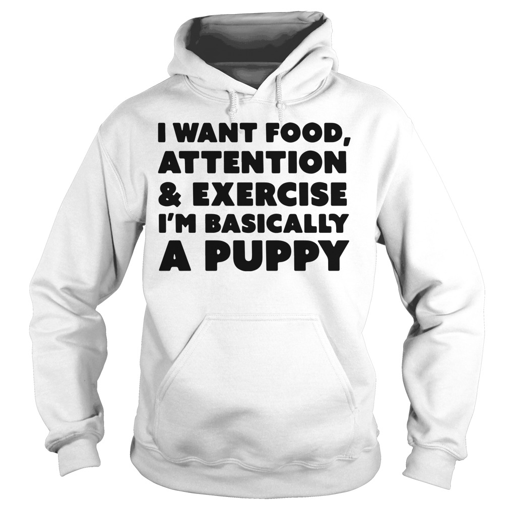 I want food attention and exercise I'am basically a puppy Hoodie