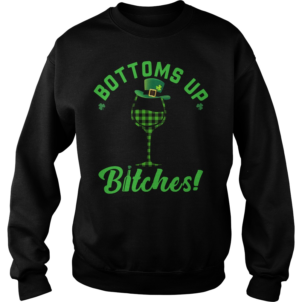 Wine bottoms up Bitches St Patrick's Day Sweater