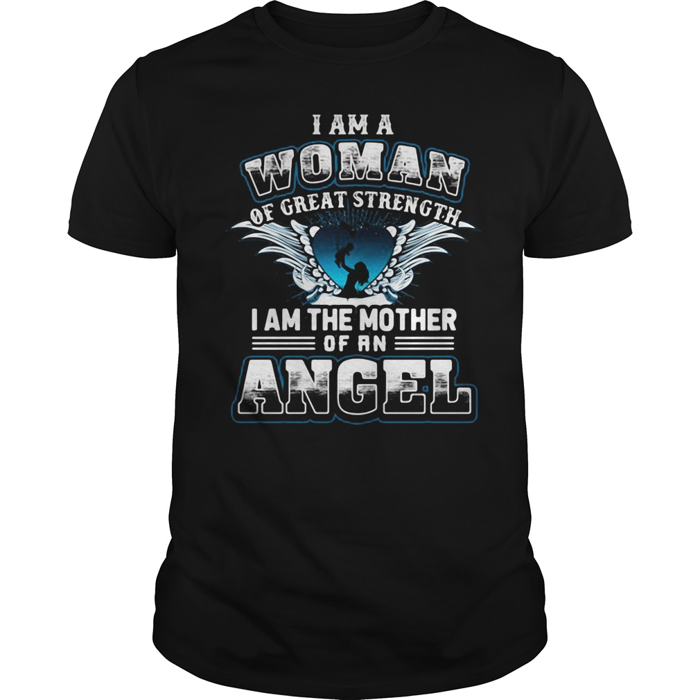 I am a woman of great strength I am the mother of an Angel Guys shirt