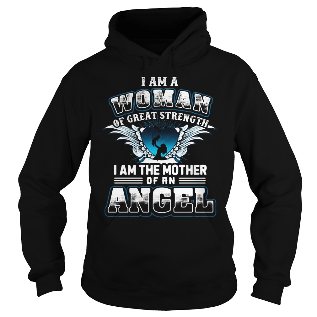 I am a woman of great strength I am the mother of an Angel Hoodie