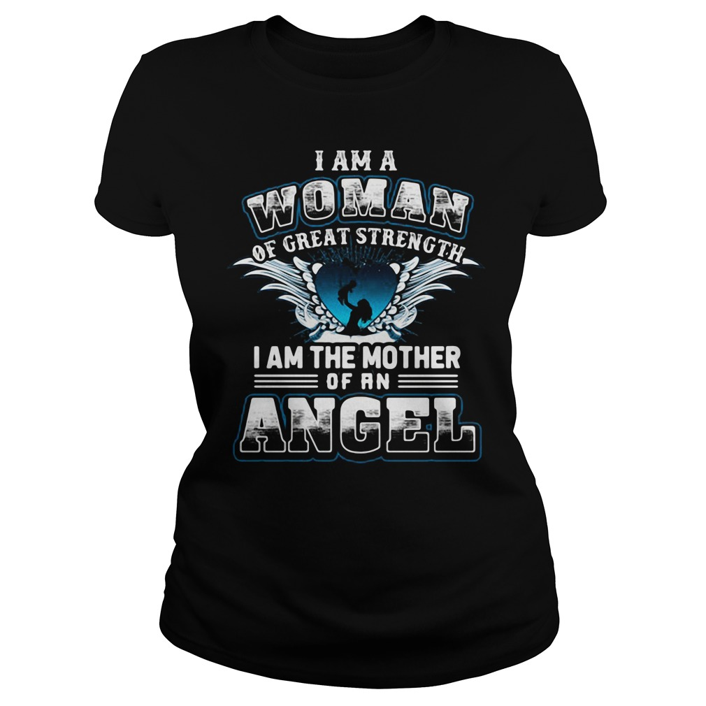 I am a woman of great strength I am the mother of an Angel shirt