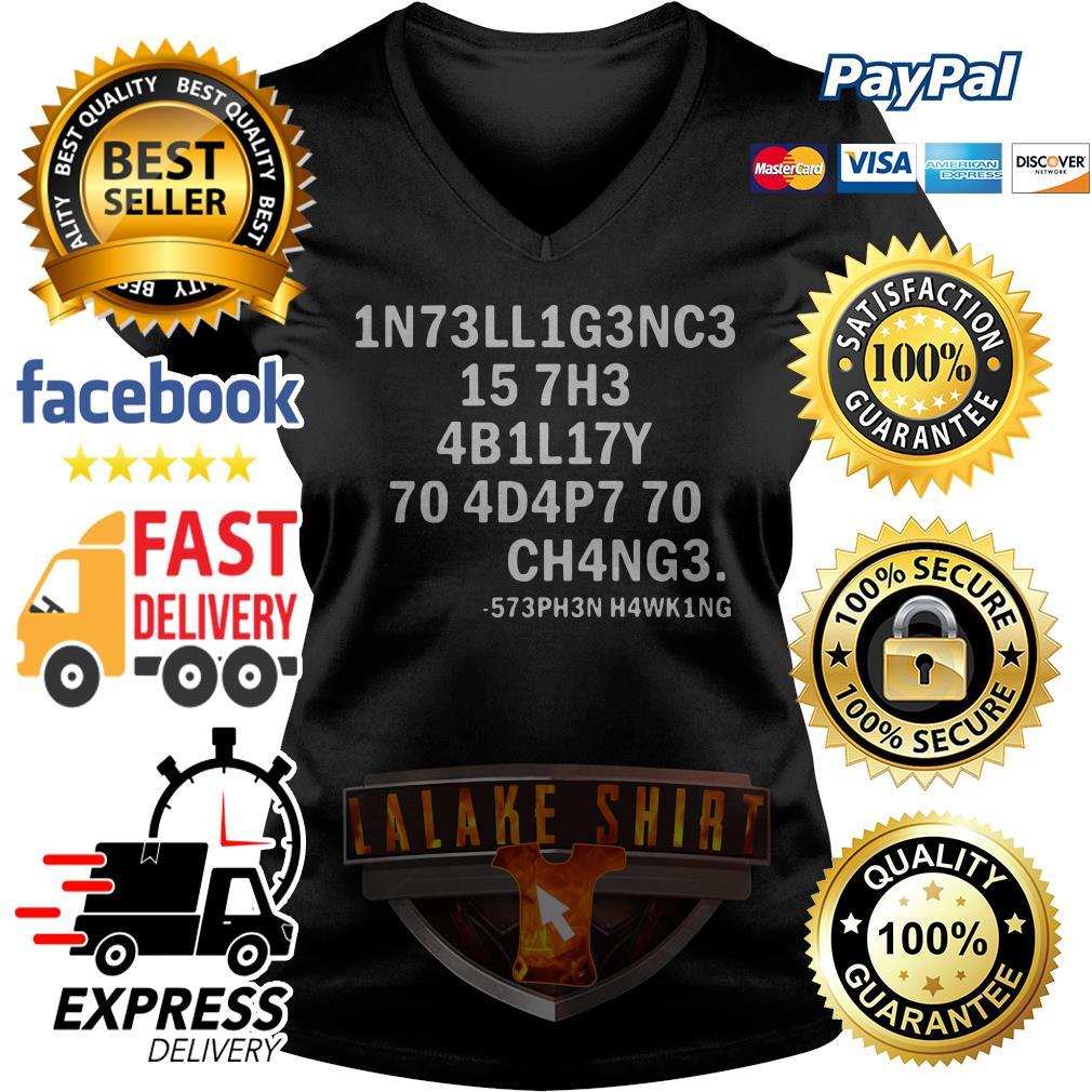 1n73ll1g3nc3 15 7h3 4b1l17y 70 4d4p7 70 ch4ng3 V-neck t-shirt