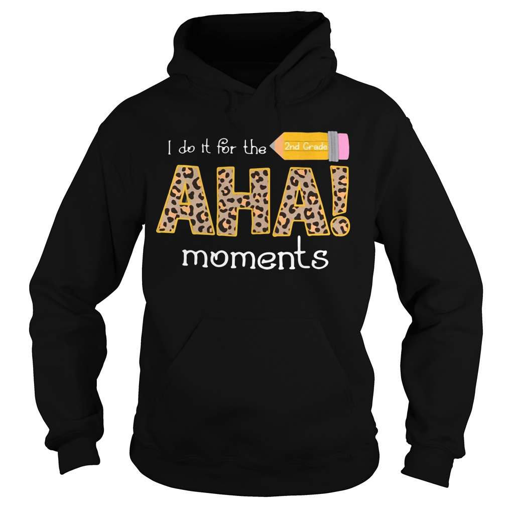 I do it for the 2nd grade aha moments Hoodie