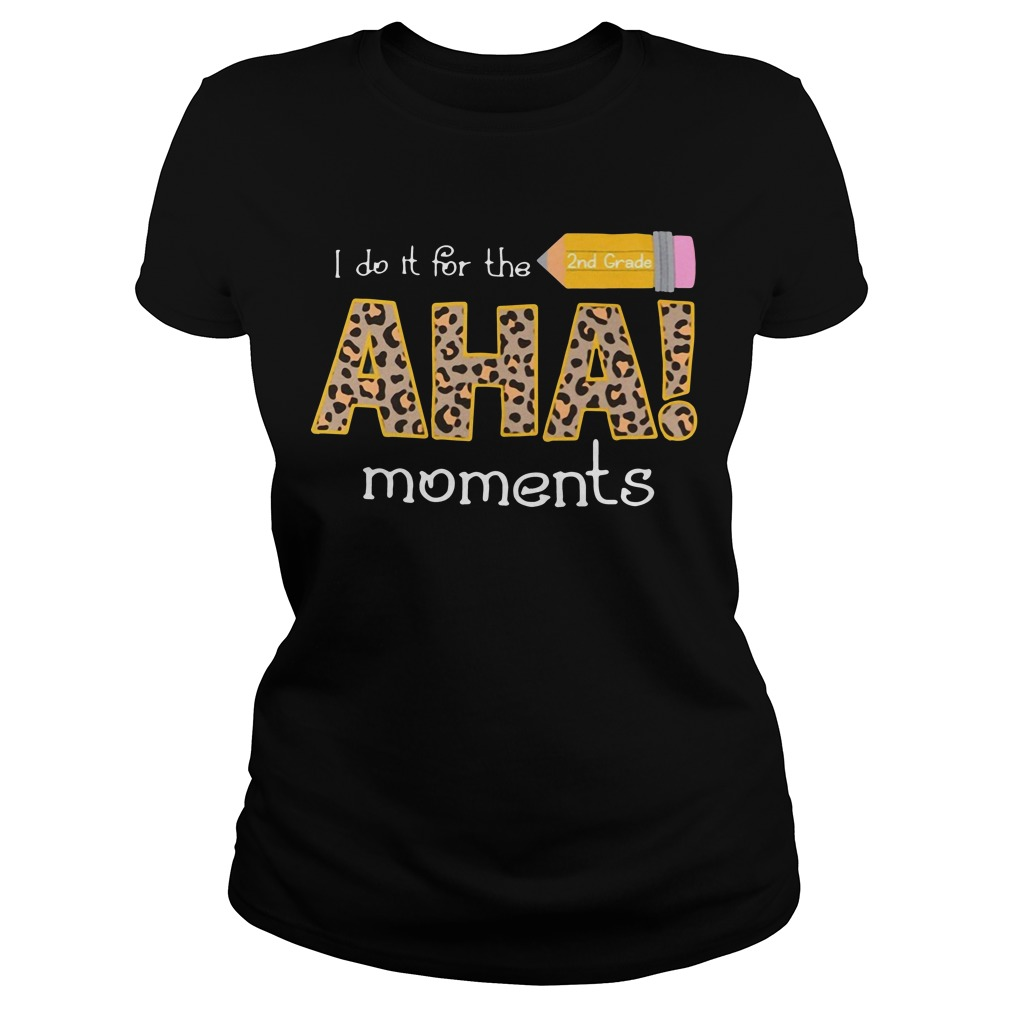 I do it for the 2nd grade aha moments Ladies tee