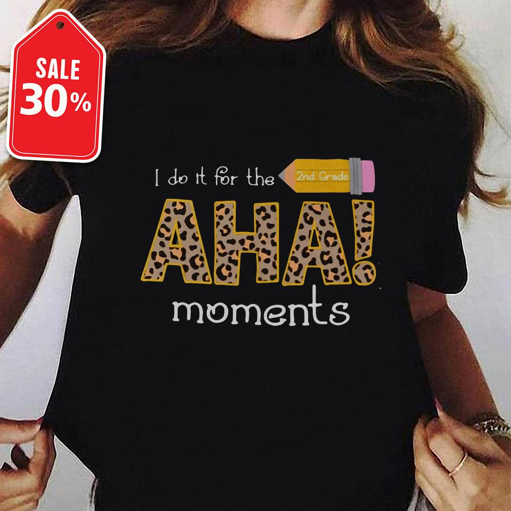 I do it for the 2nd grade aha moments shirt