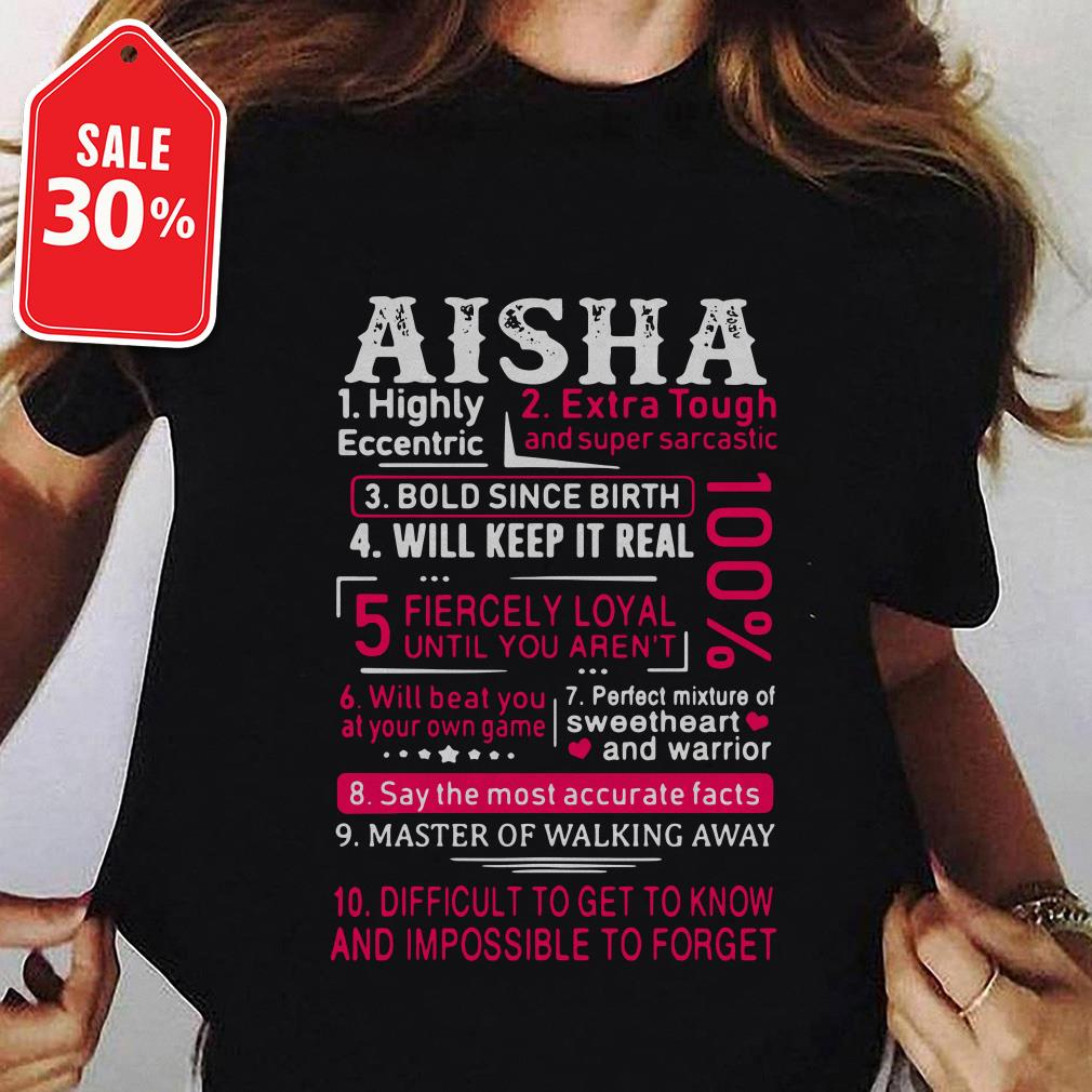 Aisha highly eccentric extra tough and super sarcastic bold since birth shirt