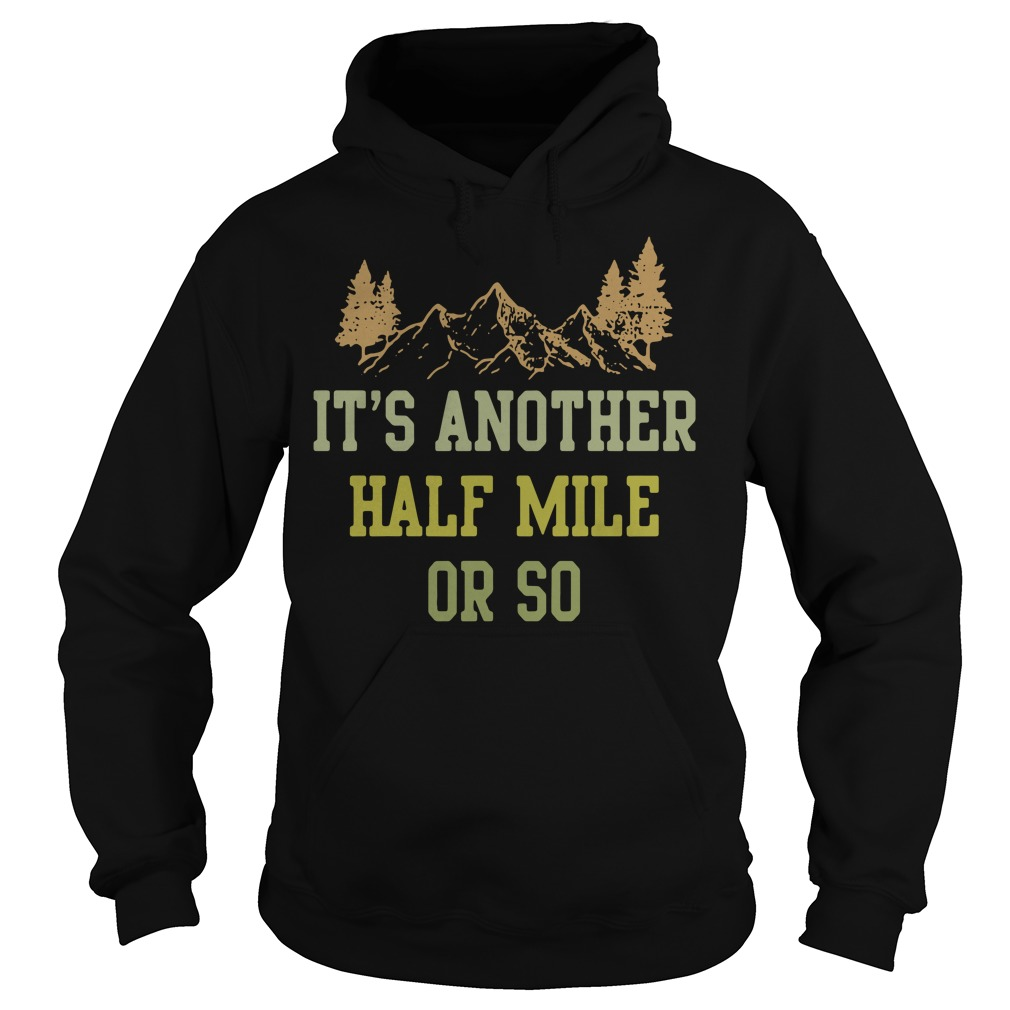 It's another half mile or so Hoodie